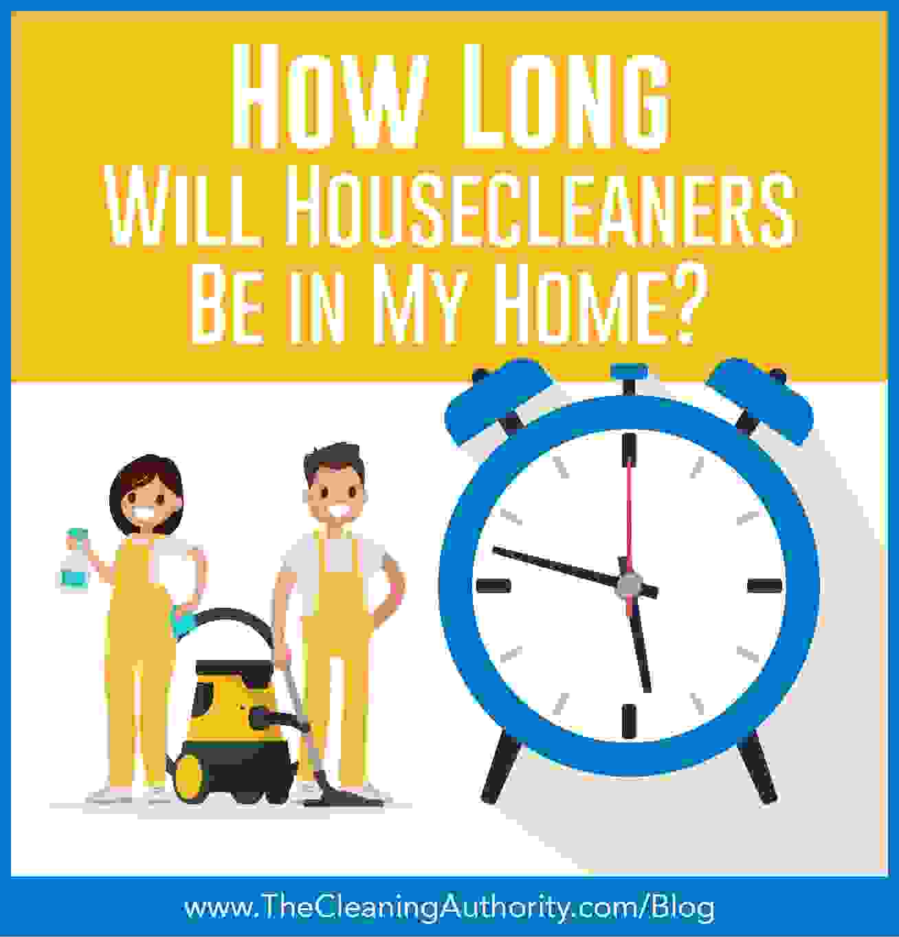 How long will house cleaners be in the house?